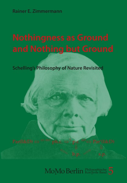 Rainer E. Zimmermann: Nothingness as Ground and Nothing but Ground. Schelling's Philosophy of Nature