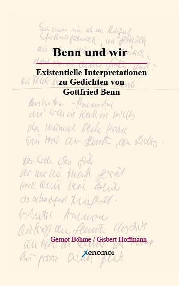 Benn und wir. Existenzielle Interpretationen zu Gedichten von Gottfried Benn
