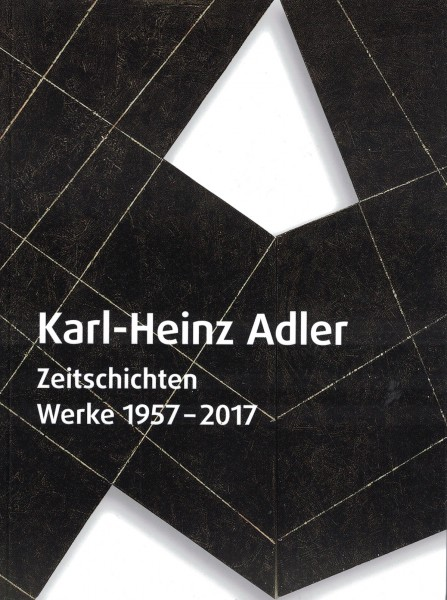 Karl-Heinz Adler: Zeitschichten. Werke 1957 - 2017