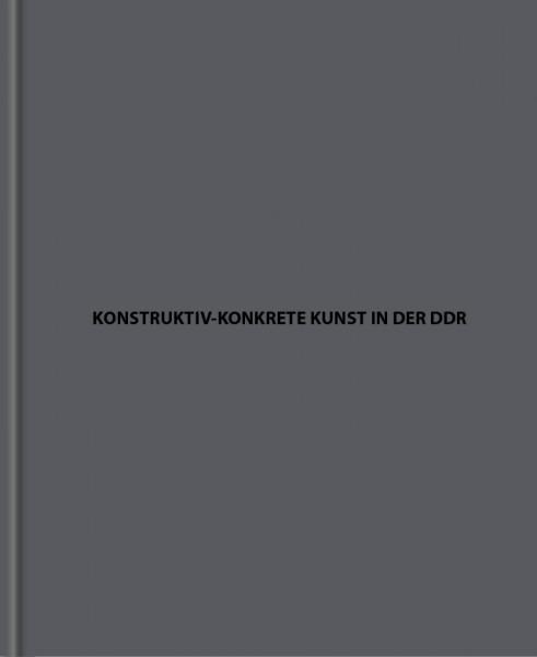 Konstruktiv-konkrete Kunst in der DDR (Hg.: S. Tauscher, F. Gräßler, I. Adler)