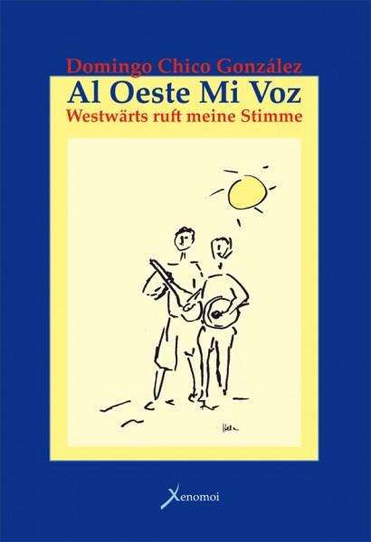 Domingo Chico González: Al Oeste mi voz. Westwärts ruft meine Stimme