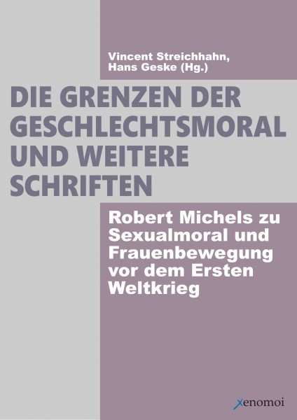 Die Grenzen der Geschlechtsmoral und weitere Schriften. Robert Michels zu Sexualmoral und Frauenbewe