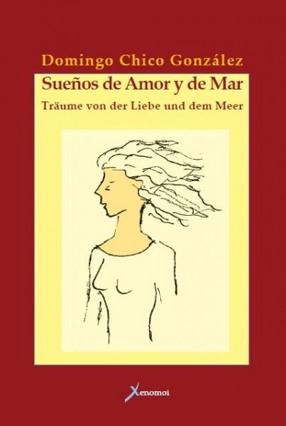 Domingo Chico González: Sueños de Amor y de Mar. Träume von der Liebe und dem Meer.