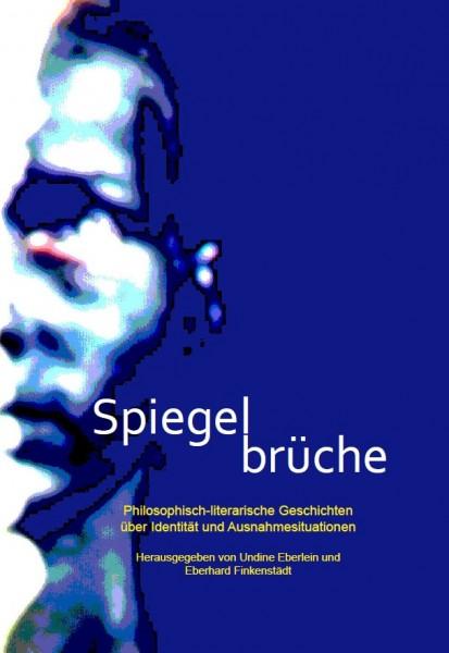 Spiegelbrüche. Philosophisch-literarische Geschichten über Identität und Ausnahmesituationen